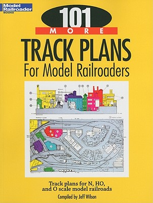 101 More Track Plans for Model Railroaders By Wilson, Jeff (COM)