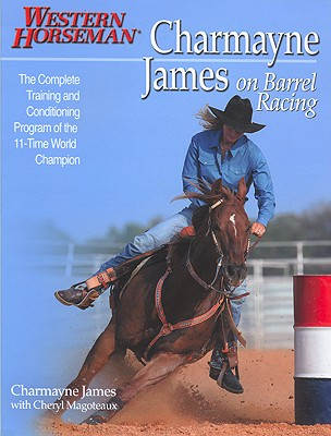 Charmayne James On Barrel Racing By James, Charmayne/ Magoteaux, Cheryl/ Swan, Kathy (EDT)/ Brasseaux, John (PHT)